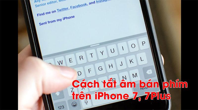 Hướng dẫn cách tắt âm bàn phím trên iPhone 7