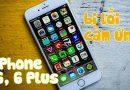 iPhone 6, 6s Plus bị loạn cảm ứng   Nguyên nhân và cách khắc phục